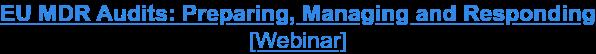 EU MDR Audits: Preparing, Managing and Responding [Webinar]