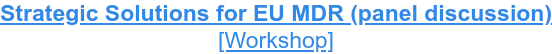 Strategic Solutions for EU MDR (panel discussion) [Workshop]