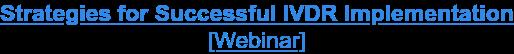 Strategies for Successful IVDR Implementation [Webinar]