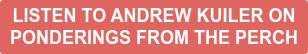 Listen to Andrew Kuiler on Ponderings from the Perch