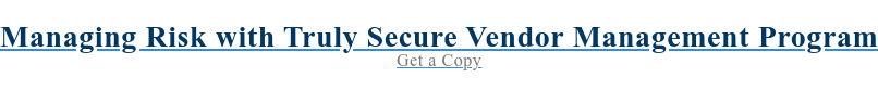 Managing Risk with Truly Secure Vendor Management Program Get a Copy