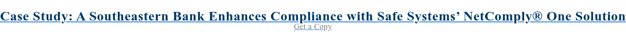 Case Study: An Southeastern Bank Enhances Compliance with Safe Systems'  NetComply One Solution Get a Copy