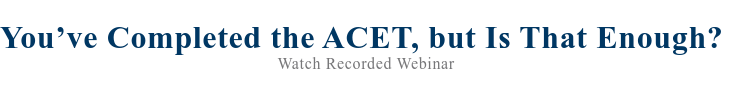 You've Completed the ACET, but Is That Enough? Watch Recorded Webinar