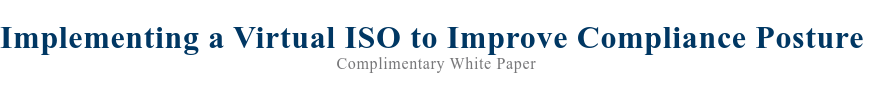Implementing a Virtual ISO to Improve Compliance Posture  Complimentary White Paper