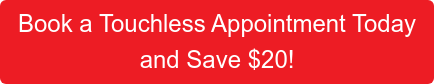Book a Touchless Appointment Today and Save $20!