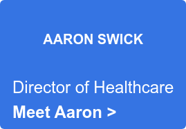 AARON SWICK  Director of Healthcare Meet Aaron >