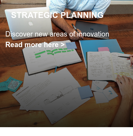 STRATEGIC PLANNING  Discover new areas of innovation Read more here >