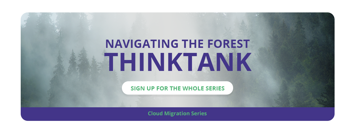 Navigating the Forest: Cloud Migration Think Tank Series