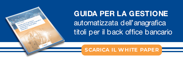 Guida per la Gestione Automatizzata dell'anagrafica titoli per il back office bancario CLICCA QUI PER SCARICARE IL WHITE PAPER