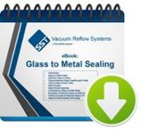 glass to metal sealing, vacuum reflow systems, SST