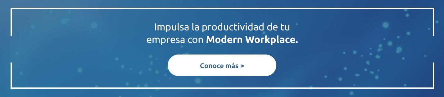 Impulsa la productividad de tu empresa con Modern Workplace