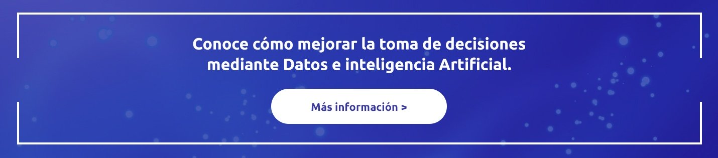 Conoce cómo mejorar la toma de decisiones mediante Datos e inteligencia Artificial