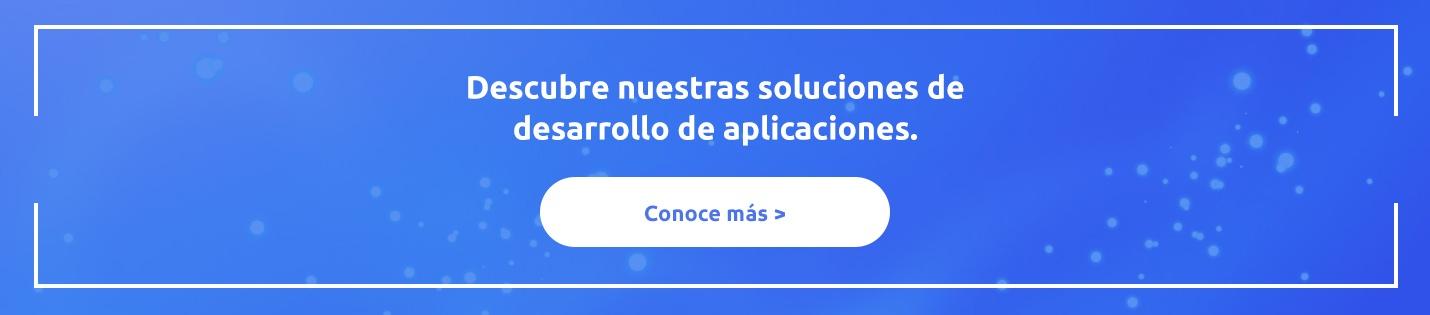Descubre nuestras soluciones de desarrollo de aplicaciones