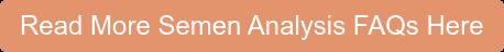 Read More Semen Analysis FAQs Here