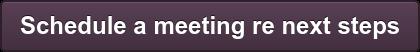 Schedule a meeting re next steps