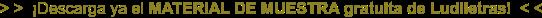> > ¡Descarga ya el MATERIAL DE MUESTRA gratuita de Ludiletras! < <