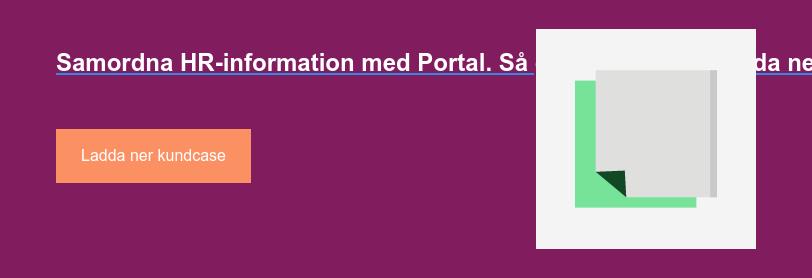 Samordna HR-information med Portal. Så gjorde Axfood. Ladda ner kundcaset. Ladda ner kundcase