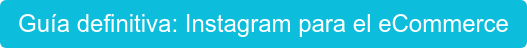 Guía definitiva: Instagram para el eCommerce