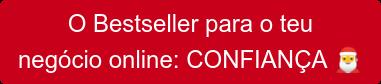 O Bestseller para o teu  negócio online: CONFIANÇA