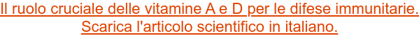 Il ruolo cruciale delle vitamine A e D per le difese immunitarie.  Scarica l'articolo scientifico in italiano.