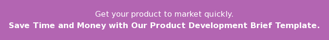 Get your product to market quickly. Save Time and Money with Our Product Development Brief Template.