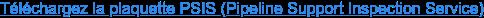 Téléchargez la plaquette PSIS (Pipeline Support Inspection Service)