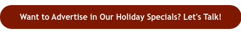 Want to Advertise in Our Holiday Specials? Let's Talk!
