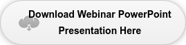 Download Webinar PowerPoint   Presentation Here