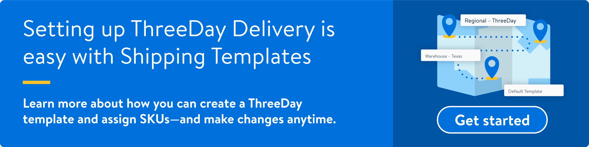 Setting up ThreeDay Delivery is easy with Shipping Templates. Get started.