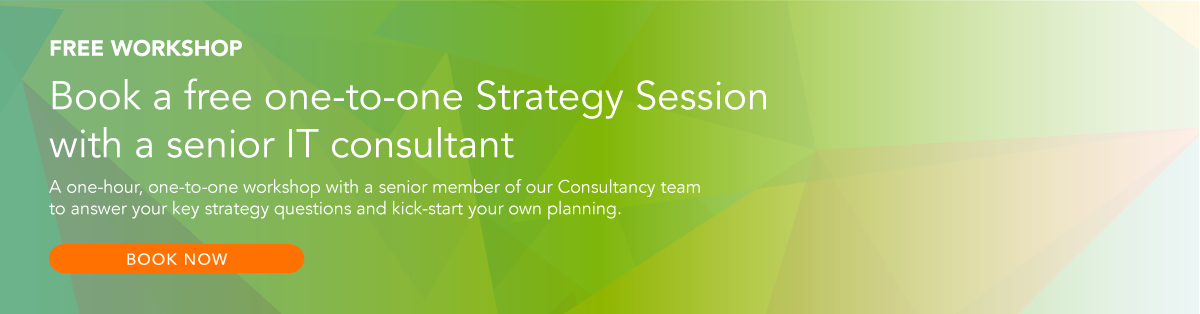 Free Workshop: Book a free one-to-one strategy session with a senior IT consultant. A one hour, one-to-one workship with a senior member of our IT consultancy team to answer your key strategy questions and kick start your planning