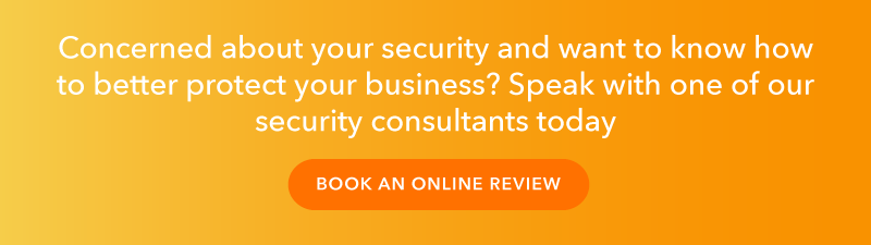 Are you concerned about your security and want to know how to better protect your business? Click here to book an online review with one of our security consultants today