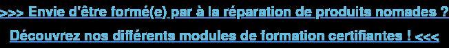 >>> Envie d'être formé(e) par à la réparation de produits nomades ? Découvrez  nos différents modules de formation certifiantes ! <<<