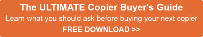 The ULTIMATE Copier Buyer's Guide Learn what you should ask before buying your next copier FREE DOWNLOAD >>
