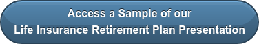 Access a Sample of our Life Insurance Retirement Plan Presentation