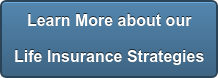 Learn More about our Life Insurance Strategies