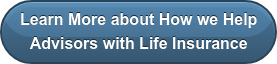 Learn More about How we Help Advisors with Life Insurance