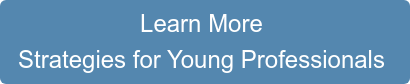 Learn More  Strategies for Young Professionals