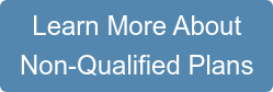 Learn More About Non-Qualified Plans