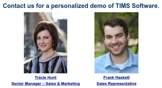 Contact us for a personalized demo of TIMS Software.  . .  Tracie Hunt Systems Consultant . Kristine Weber Systems Support Consultant . Frank Haskett Sales Representative