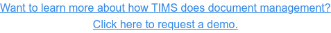 Want to learn more about how TIMS does document management? Click here to  request a demo.