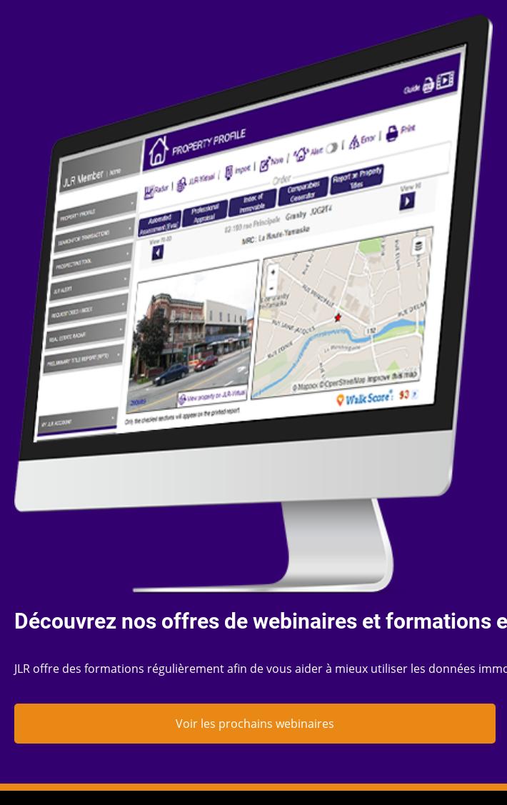 Découvrez nos offres de webinaires et formations en direct!  JLR offre des  formations régulièrement afin de vous aider à mieux utiliser les données  immobilières.  Voir les prochains webinaires