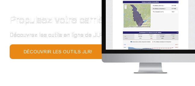 Propulsez votre carrière en immobilier Découvrez les outils en ligne de JLR  pour professionnels de l'immobilier!  Découvrir les outils JLR!