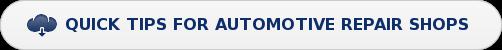 QUICK TIPS FOR AUTOMOTIVE REPAIR SHOPS