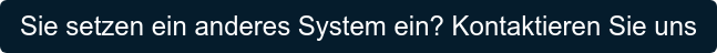 Sie setzen ein anderes System ein? Kontaktieren Sie uns
