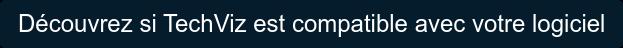 Découvrez si TechViz est compatible avec votre logiciel