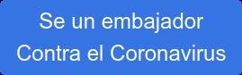 Se un embajador Contra el Coronavirus