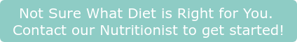 Not Sure What Diet is Right for You.  Contact our Nutritionist to get started!