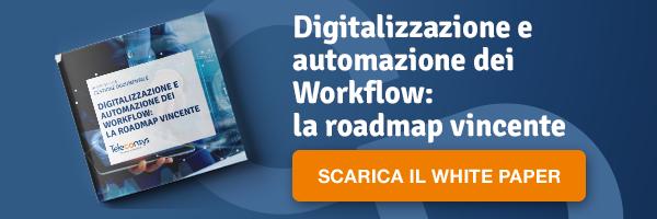 Digitalizzazione e automazione dei Workflow: la roadmap vincente Clicca qui per scaricare il White Paper