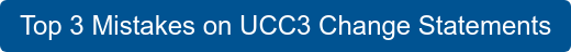Top 3 Mistakes on UCC3 Change Statements