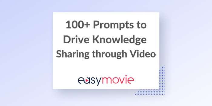 100+ Prompts for Video Knowledge Sharing